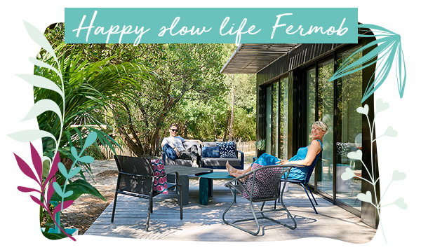 Happy slow life by Fermob